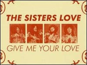 The cover of The Sisters Love's Give Me Your Love.