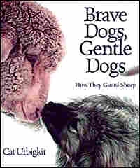 The cover of 'Brave Dogs, Gentle Dogs: How They Guard Sheep'