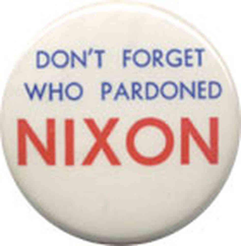 "Political button reads: ""Don't Forget Who Pardoned Nixon"""