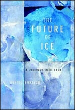 'The Future of Ice' by Gretel Erlich