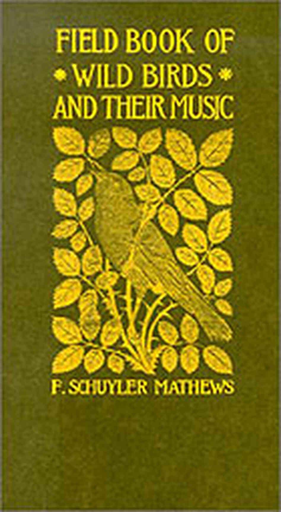 Fieldbook of Wild Birds and their Music F. Mathews and F. Schuyler Mathews
