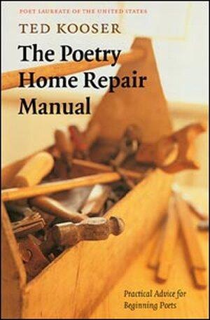 'The Poetry Home Repair Manual' by Ted Kooser
