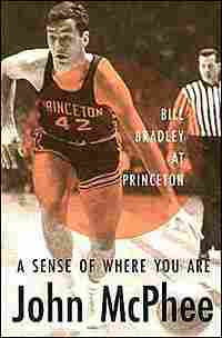 Cover for 'A Sense of Where You Are: Bill Bradley at Princeton'
