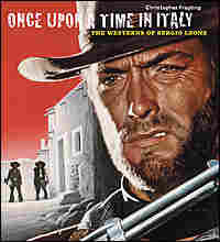 Cover of 'Once Upon a Time in Italy: The Westerns of Sergio Leone'