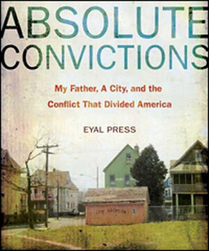 Detail from the cover of Eyal Press' Absolute Convictions'