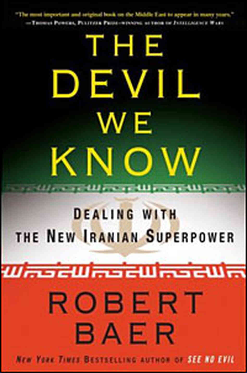 The Devil We Know: Dealing with the New Iranian Superpower Robert Baer