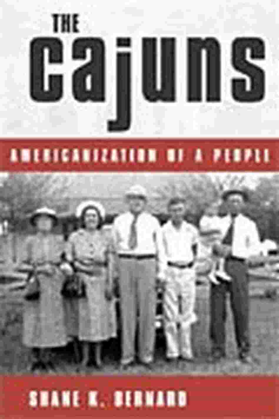 'The Cajuns, Americanization of a People' by Shane K. Bernard