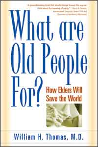 Cover of ' What Are Old People For? How Elders Will Save the World' by William Thomas.