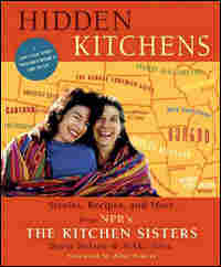 Cover for 'Hidden Kitchens: Stories, Recipes and More from NPR's The Kitchen Sisters'