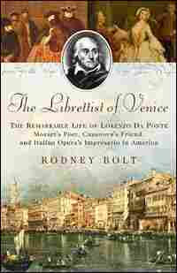 'The Librettist of Venice: The Remarkable Life of Lorenzo Da Ponte'