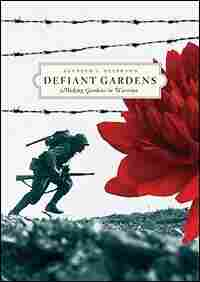 'Defiant Gardens: Making Gardens in Wartime'