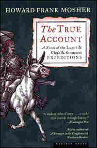 'The True Account: A Novel of the Lewis & Clark & Kinneson Expeditions'