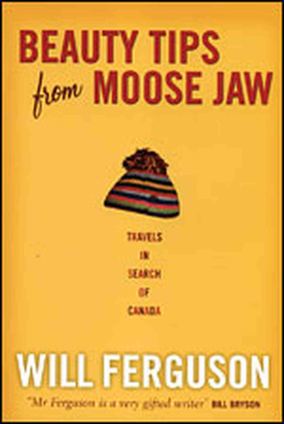 'Beauty Tips From Moose Jaw: Travels In Search of Canada'
