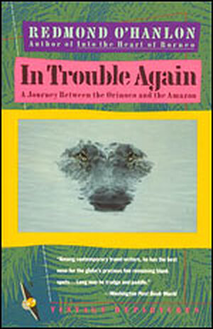 'In Trouble Again: A Journey Between Orinoco and the Amazon'