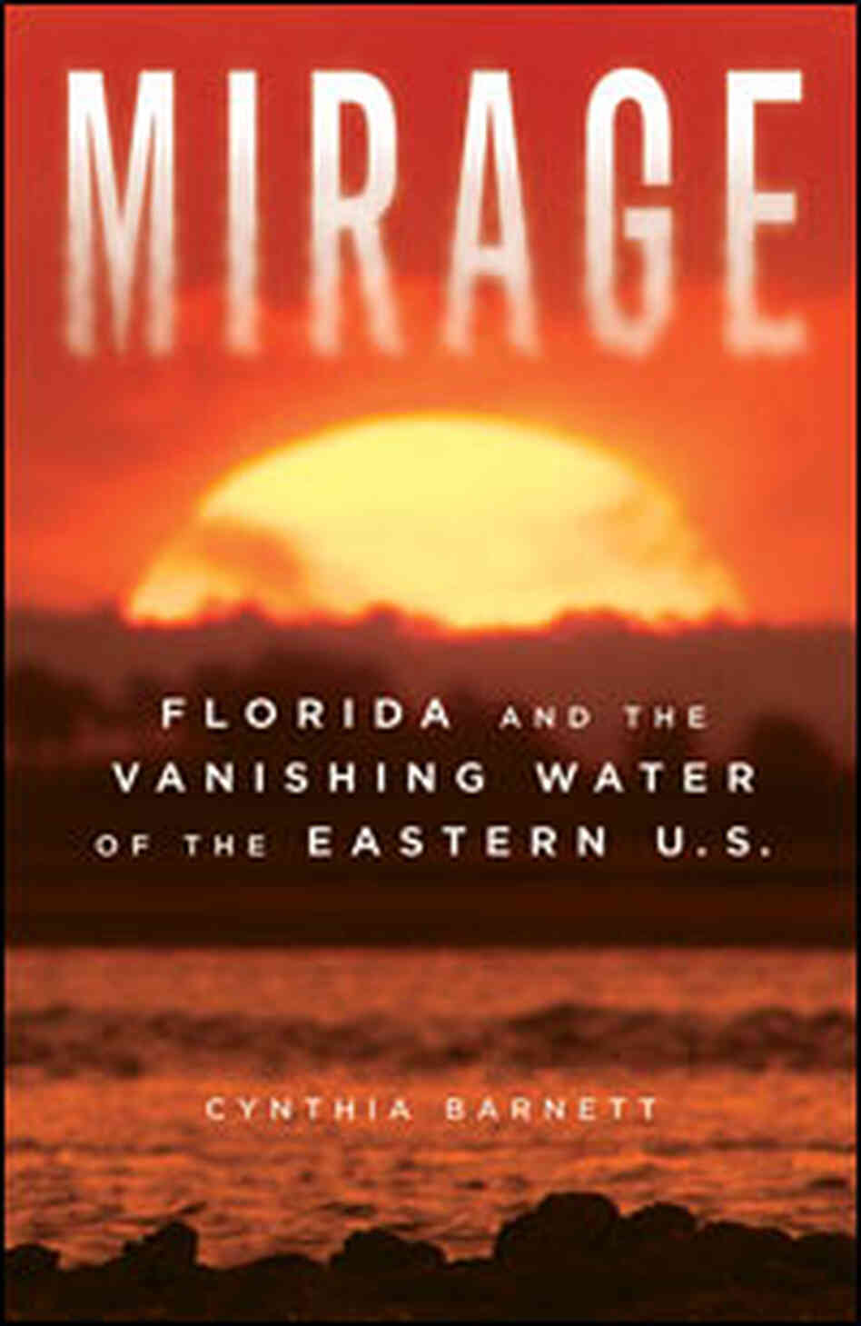 Book Cover: 'Mirage: Florida and the Vanishing Water of the Eastern U.S.'