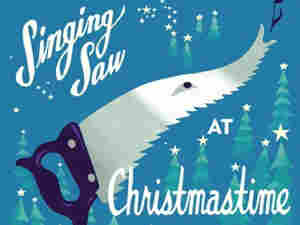 'The Singing Saw at Christmastime'