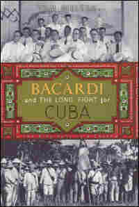 'Bacardi and the Long Fight For Cuba'