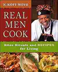 Cover for 'Real Men Cook: Rites, Rituals, and Recipes for Living'