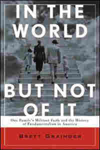 In The World But Not of It: One Family's Militant Faith and the History of Fundamentalism in America