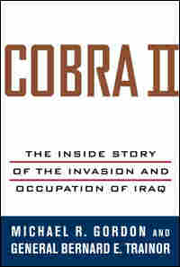 'Cobra II, the Inside Story of the Invasion and Occupation of Iraq'