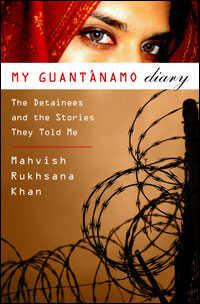 My Guantanamo Diary Book Cover by Mahvish Rukhansa Khan