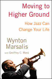 "Book Cover of ""Moving to Higher Ground"" By Wynton Marsalis"