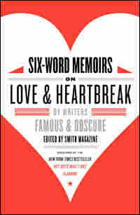 "Book cover of ""Six-Word Memoirs Of Love And Heartbreak"""