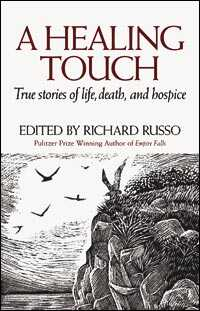 """""""A Healing Touch: True Stories of Life, Death, and Hospice"""""""