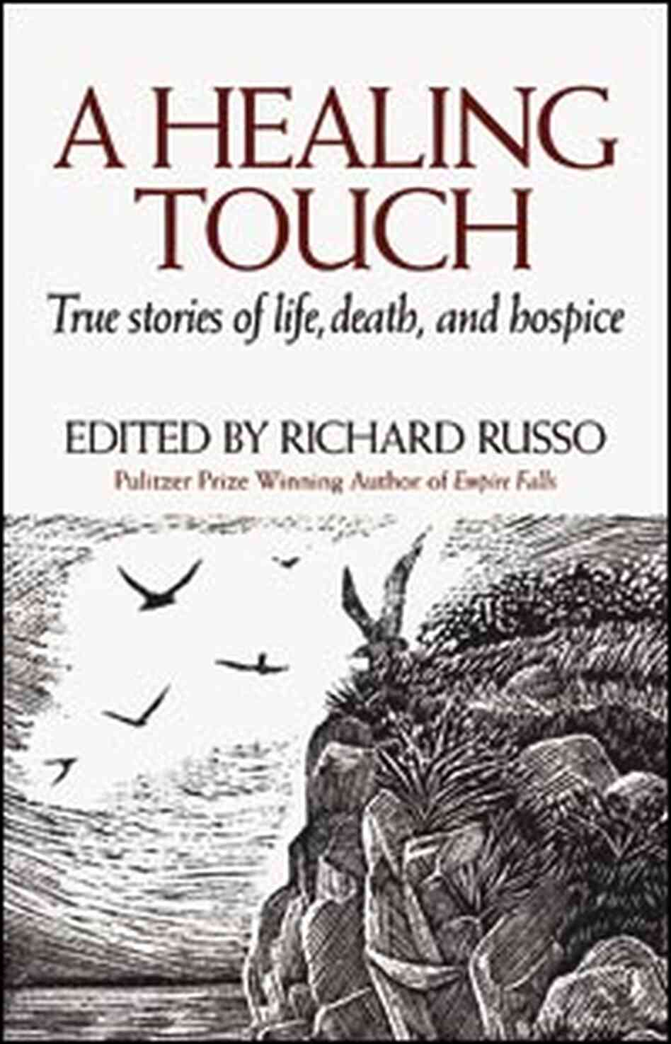 """A Healing Touch: True Stories of Life, Death, and Hospice"""