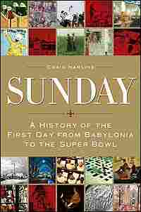 Cover of Craig Harline's book 'Sunday: A History of the First Day from Babylonia to the Super Bowl'