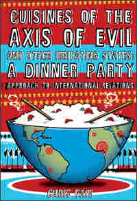 'Cuisines of the Axis of Evil'